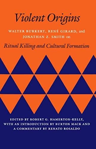 Violent Origins: Walter Burkert, René Girard, and: Burkert, Walter; Girard,