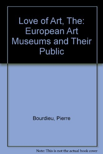 The Love of Art: European Art Museums: Pierre Bourdieu, Alain