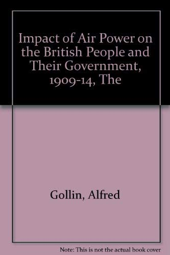 9780804715911: The Impact of Air Power on the British People and Their Government, 1909-14