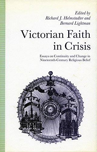Victorian Faith in Crisis: Essays on Continuity and Change in Nineteenth-Century Religious Belief: ...