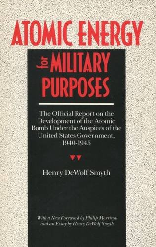 Atomic Energy for Military Purposes; The Official Report on the Development of the Atomic Bomb ...