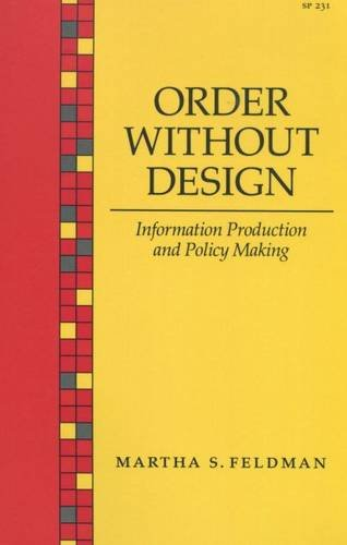 Order Without Design: Information Production and Policy Making: Feldman, Martha S.