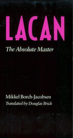 Lacan: The Absolute Master: Borch-Jacobsen, Mikkel