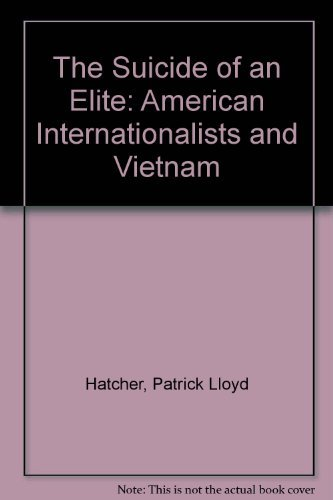 9780804717366: The Suicide of an Elite: American Internationalists and Vietnam