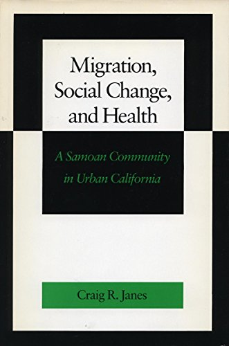 Migrations, Social Change, and Health: a Samoan Community in Urban California: Janes, Craig R.