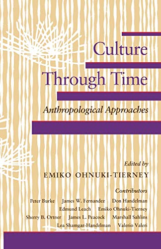 Culture Through Time: Anthropological Approaches.: Ohnuki-Tierney, Emiko edited