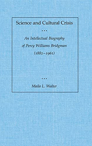 9780804717960: Science and Cultural Crisis: An Intellectual Biography of Percy Williams Bridgman
