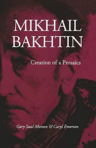 Mikhail Bakhtin: Creation of a Prosaics: Gary Morson, Caryl