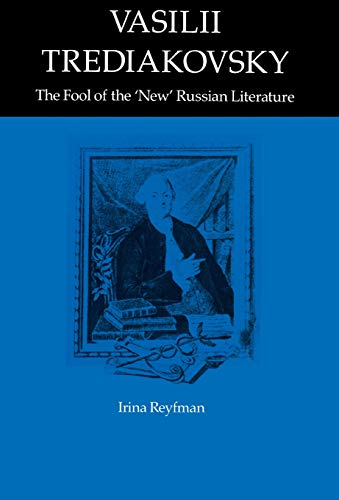 "Vasilii Trediakovsky: The Fool of the ""New"" Russian Literature.: REYFMAN, IRINA"