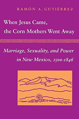 9780804718325: When Jesus Came, the Corn Mothers Went Away: Marriage, Sexuality, and Power in New Mexico, 1500-1846