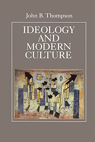 Ideology and Modern Culture: Critical Social Theory in the Era of Mass Communication
