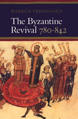 The Byzantine Revival, 780-842: Treadgold, Warren