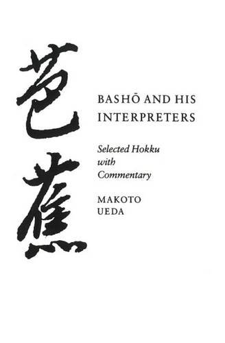 Basho and His Interpreters; Selected Hokku with Commentary: Makoto Ueda