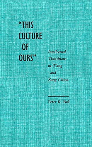 9780804719209: 'This Culture of Ours': Intellectual Transitions in T'ang and Sung China