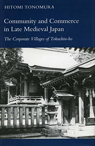 9780804719414: Community and Commerce in Late Medieval Japan: The Corporate Villages of Tokuchin-Ho