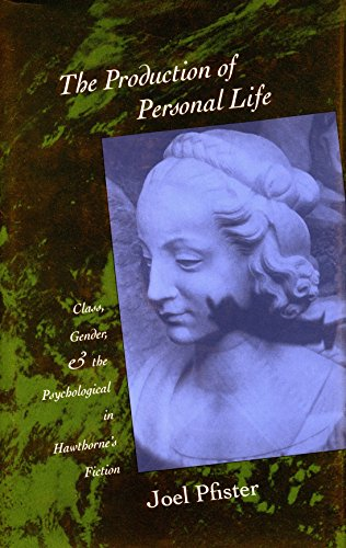 9780804719476: The Production of Personal Life: Class, Gender, and the Psychological in Hawthorne's Fiction