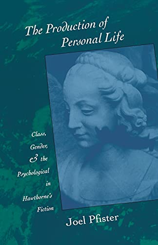 9780804719483: The Production of Personal Life: Class, Gender, and the Psychological in Hawthorne's Fiction