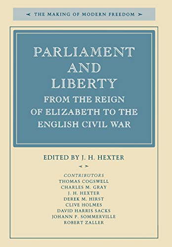 Parliament and Liberty: From the Reign of Elizabeth to the English: HEXTER, J.H. (ED.)