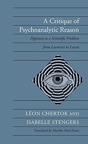 9780804719506: A Critique of Psychoanalytic Reason: Hypnosis As a Scientific Problem from Lavoisier to Lacan