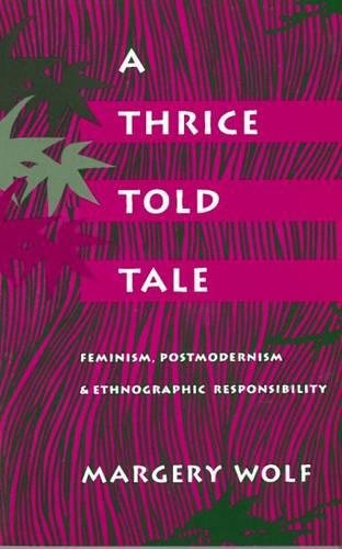 9780804719797: A Thrice-Told Tale: Feminism, Postmodernism, and Ethnographic Responsibility