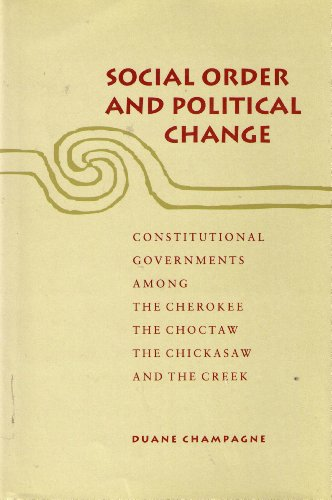 9780804719957: Social Order and Political Change: Constitutional Governments Among the Cherokee, the Choctaw, the Chickasaw, and the Creek
