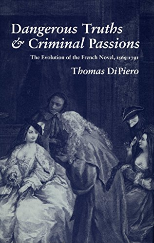 9780804719995: Dangerous Truths and Criminal Passions: The Evolution of the French Novel, 1569-1791