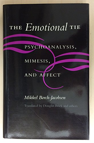 9780804720359: The Emotional Tie: Psychoanalysis, Mimesis, and Affect