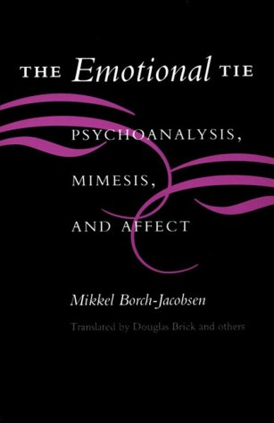 The Emotional Tie: Psychoanalysis, Mimesis, and Affect: Borch-Jacobsen, Mikkel