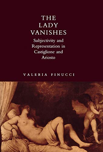 9780804720458: The Lady Vanishes: Subjectivity and Representation in Castiglione and Ariosto