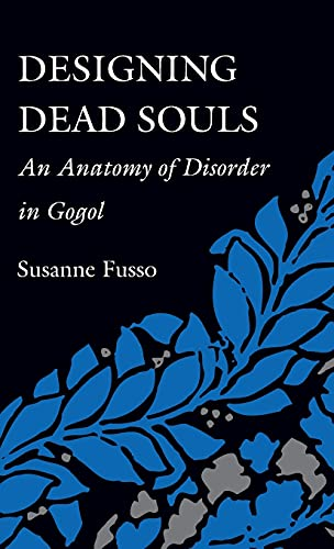 9780804720496: Designing Dead Souls: An Anatomy of Disorder in Gogol