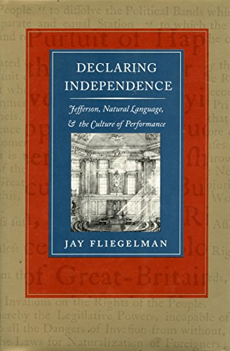 9780804720755: Declaring Independence: Jefferson, Natural Language, & the Culture of Performance