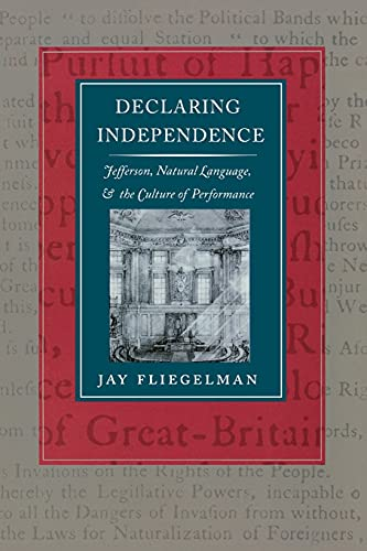 9780804720762: Declaring Independence: Jefferson, Natural Language, and the Culture of Performance