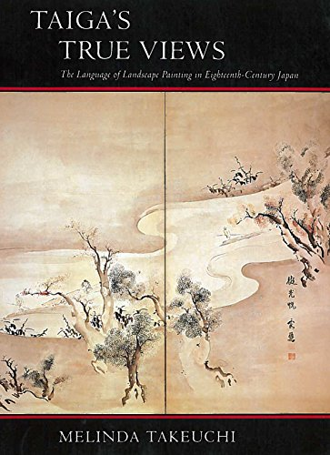 9780804720885: Taiga's True Views: The Language of Landscape Painting in Eighteenth-Century Japan
