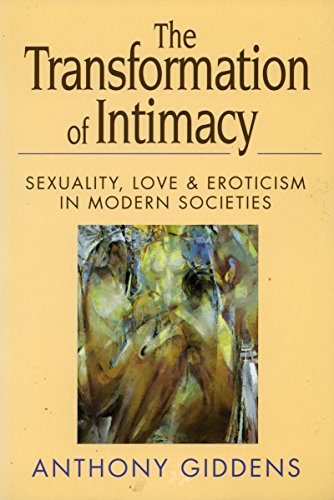 9780804720908: The Transformation of Intimacy: Sexuality, Love, and Eroticism in Modern Societies: Love, Sexuality, and Eroticism in Modern Societies