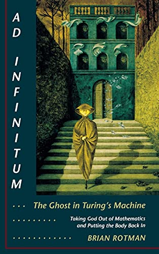 9780804721271: Ad Infinitum. The Ghost in Turing's Machine: Taking God Out of Mathematics and Putting the Body Back In. An Essay in Corporeal Semiotics