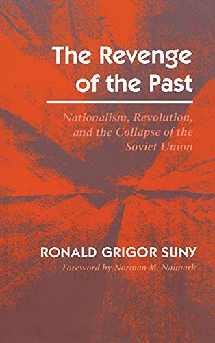 The Revenge of the Past: Nationalism, Revolution, and the Collapse of the Soviet Union: Ronald Suny