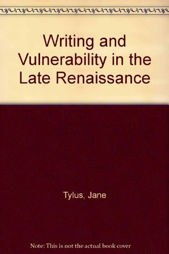 Writing and Vulnerability in the Late Renaissance: Tylus, Jane