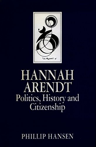 HANNAH ARENDT Politics, History and Citizenship