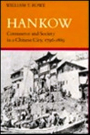 Hankow: Commerce and Society in a Chinese City, 1796-1889: Rowe, William T.