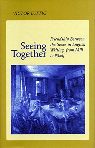 9780804721684: Seeing Together: Friendship Between the Sexes in English Writing from Mill to Woolf