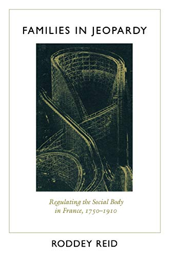 9780804722247: Families in Jeopardy: Regulating the Social Body in France, 1750-1910