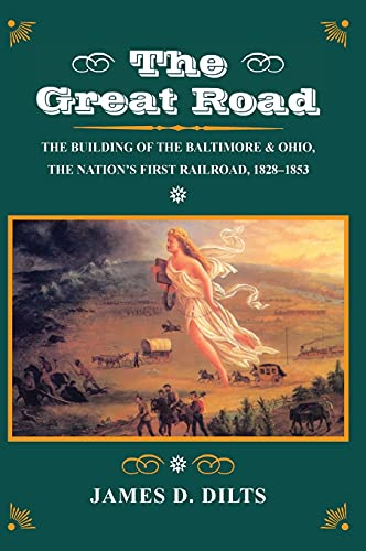9780804722353: The Great Road: The Building of the Baltimore and Ohio, the Nation's First Railroad, 1828-1853