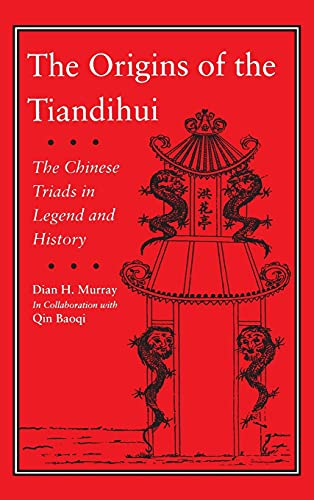 9780804723244: The Origins of the Tiandihui: Chinese Triads in Legend and History