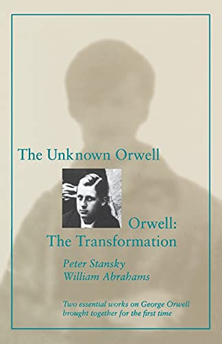 The Unknown Orwell and Orwell: The Transformation (0804723427) by Peter Stansky; William Abrahams