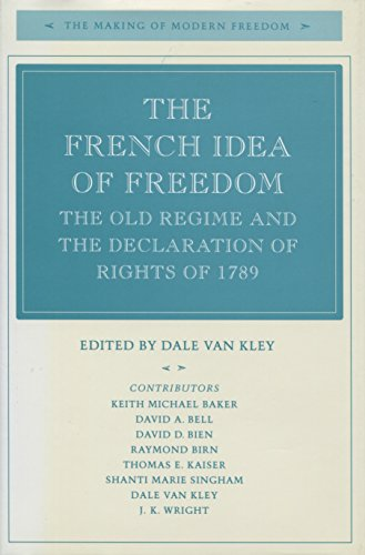 9780804723558: The French Idea of Freedom: The Old Regime and the Declaration of Rights of 1789 (The Making of Modern Freedom)