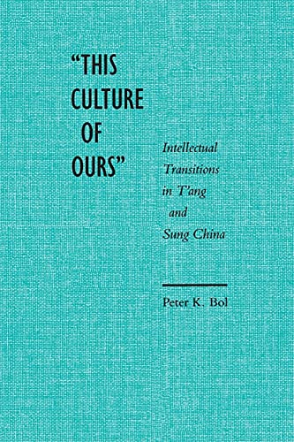 9780804723619: This Culture of Ours: Intellectual Transitions in T'Ang and Sung China