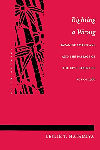 9780804723664: Righting a Wrong: Japanese Americans and the Passage of the Civil Liberties Act of 1988 (Asian America)
