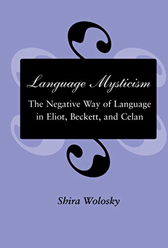 9780804723879: Language Mysticism: The Negative Way of Language in Eliot, Beckett, and Celan