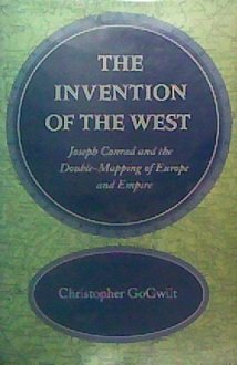 9780804724012: The Invention of the West: Joseph Conrad and the Double-Mapping of Europe and Empire