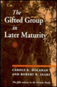 The Gifted Group in Later Maturity The Fifith Volume in the Terman Study: Holahan, Carole & Robert ...